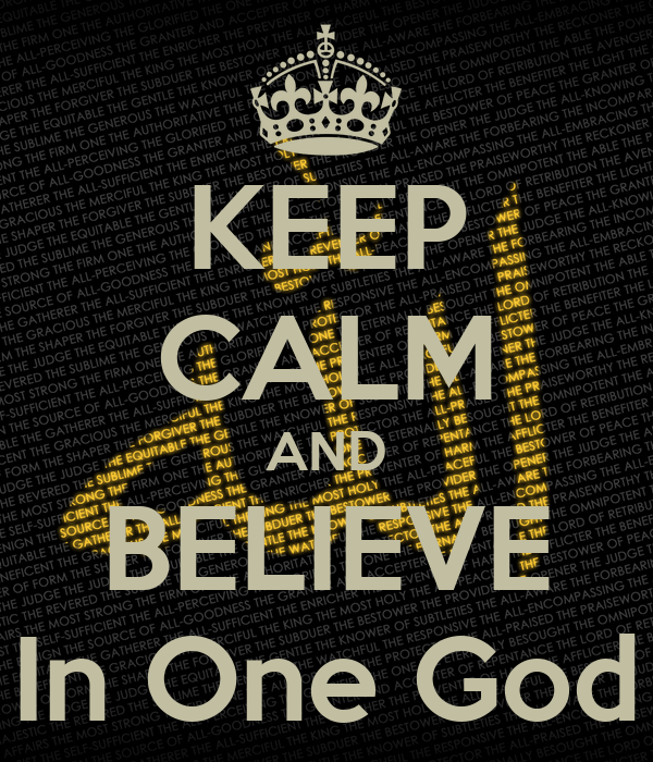 KEEP CALM AND BELIEVE In One God