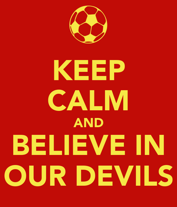 KEEP CALM AND BELIEVE IN OUR DEVILS