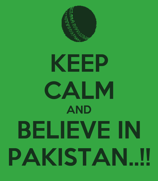 KEEP CALM AND BELIEVE IN PAKISTAN..!!