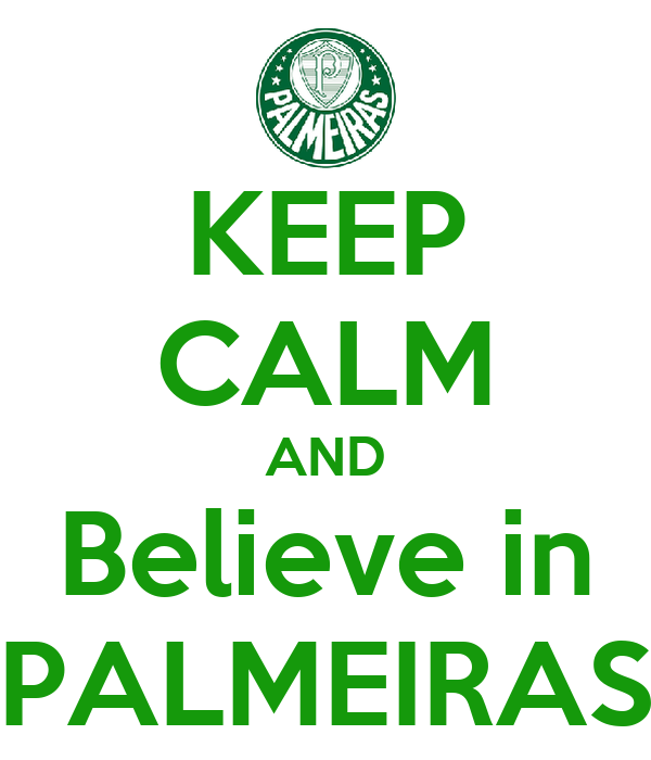 KEEP CALM AND Believe in PALMEIRAS