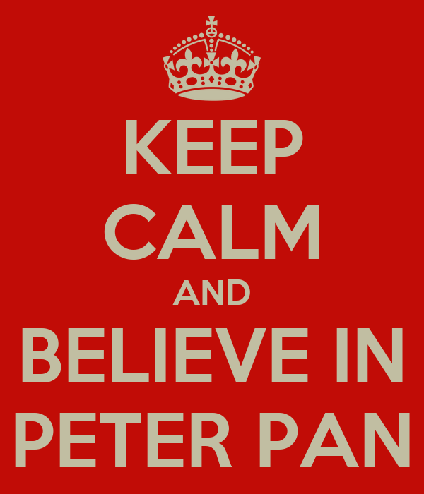 KEEP CALM AND BELIEVE IN PETER PAN