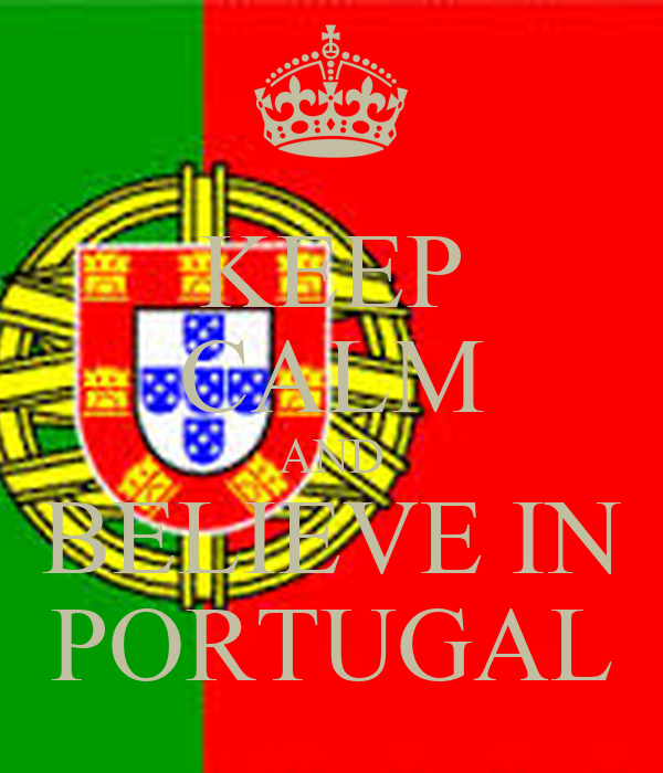 KEEP CALM AND BELIEVE IN PORTUGAL