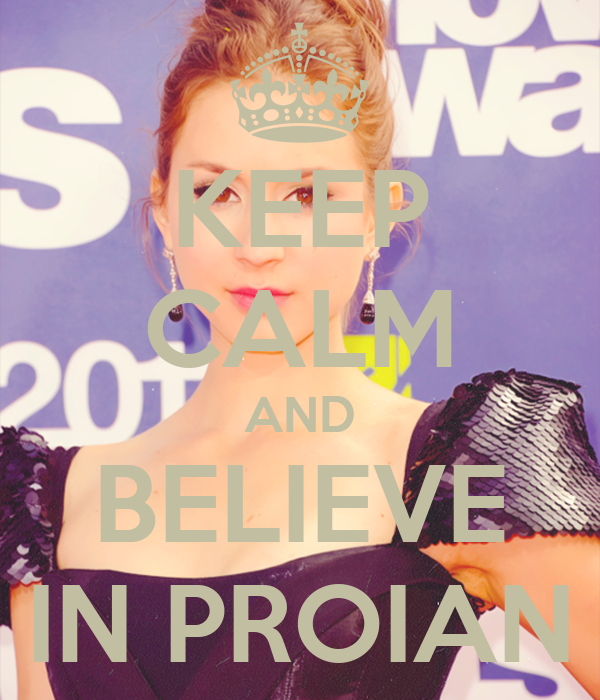 KEEP CALM AND BELIEVE IN PROIAN