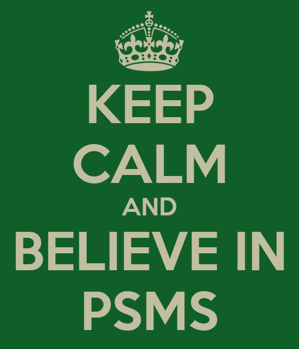 KEEP CALM AND BELIEVE IN PSMS
