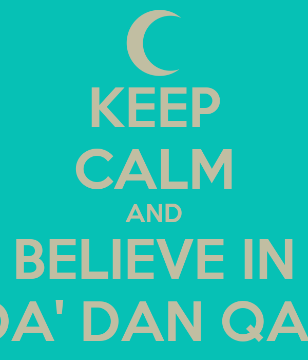 KEEP CALM AND BELIEVE IN QADA' DAN QADAR