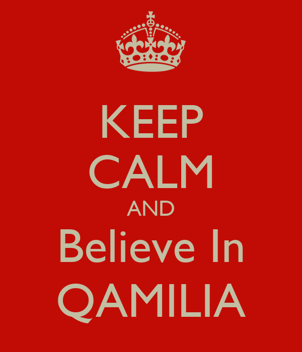 KEEP CALM AND Believe In QAMILIA