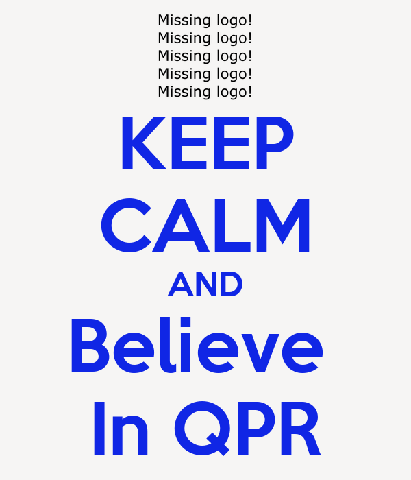 KEEP CALM AND Believe  In QPR
