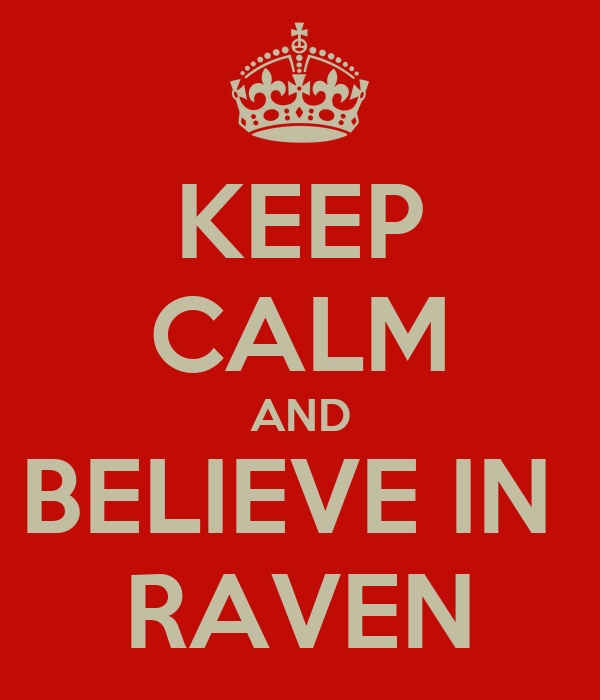 KEEP CALM AND BELIEVE IN  RAVEN