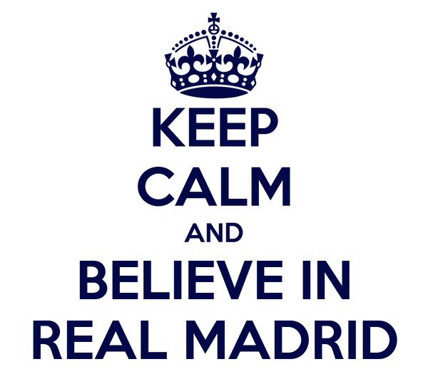 KEEP CALM AND BELIEVE IN REAL MADRID
