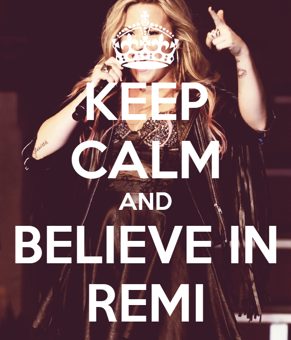 KEEP CALM AND BELIEVE IN REMI