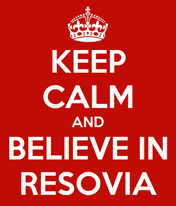 KEEP CALM AND BELIEVE IN RESOVIA