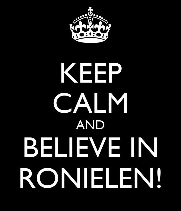 KEEP CALM AND BELIEVE IN RONIELEN!