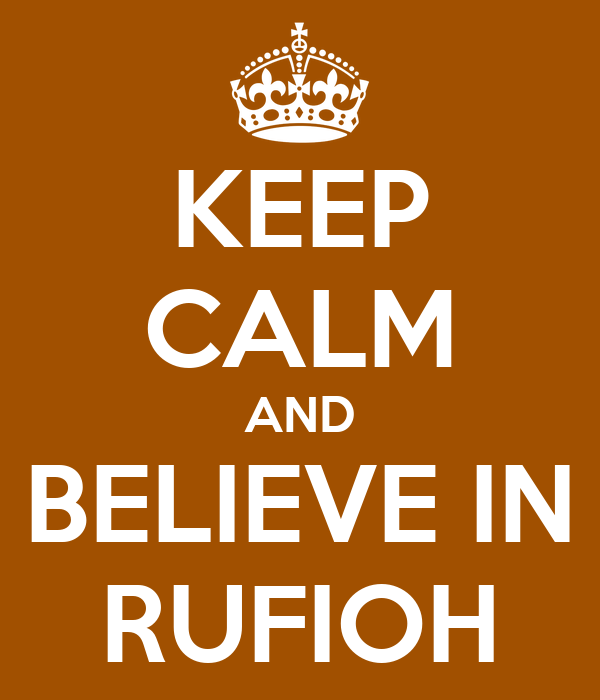 KEEP CALM AND BELIEVE IN RUFIOH