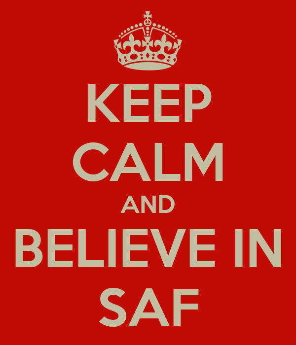 KEEP CALM AND BELIEVE IN SAF
