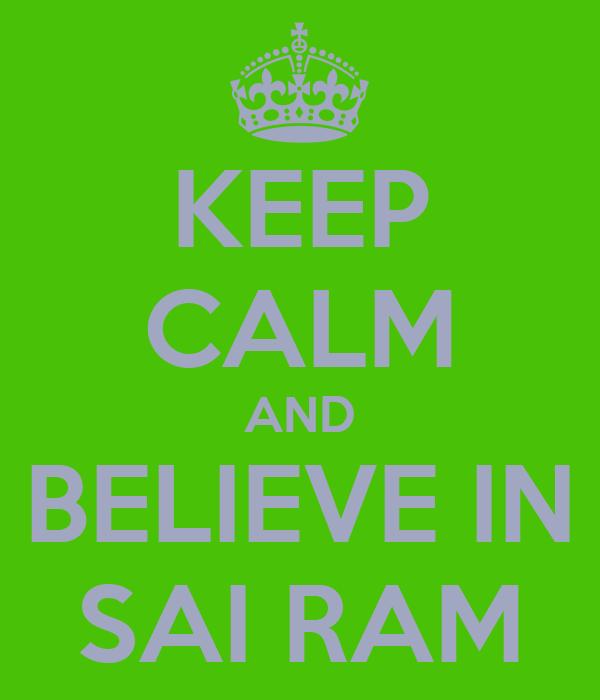 KEEP CALM AND BELIEVE IN SAI RAM