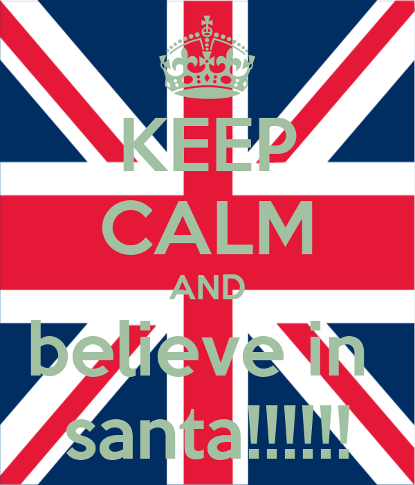 KEEP CALM AND believe in  santa!!!!!!