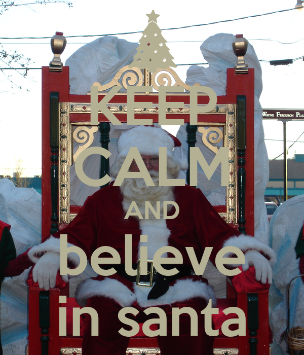 KEEP CALM AND believe in santa