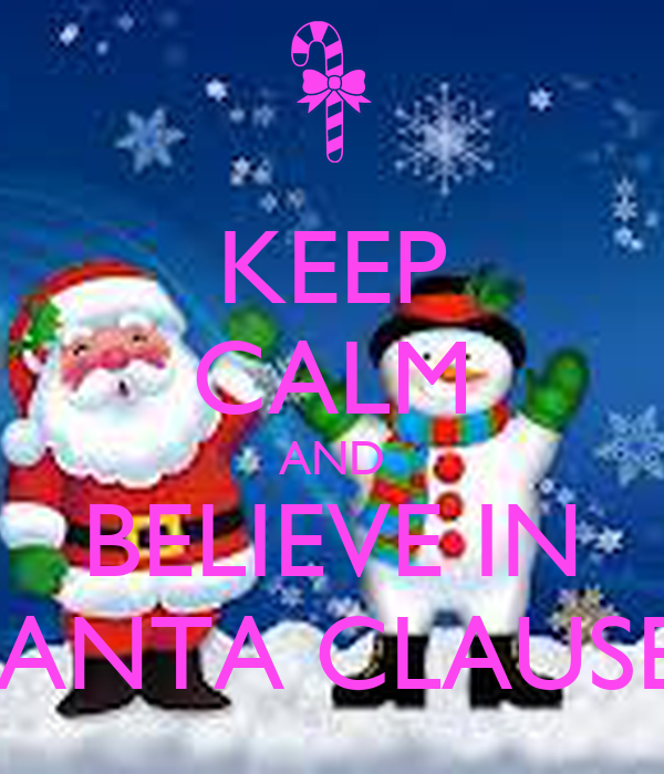 KEEP CALM AND BELIEVE IN SANTA CLAUSE!