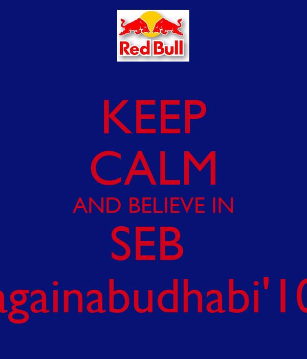 KEEP CALM AND BELIEVE IN SEB  againabudhabi'10