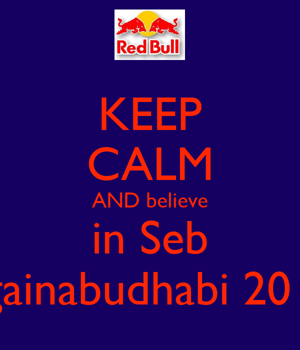 KEEP CALM AND believe in Seb againabudhabi 2010