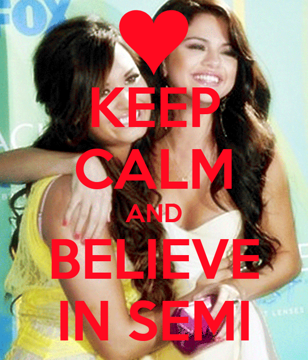 KEEP CALM AND BELIEVE IN SEMI