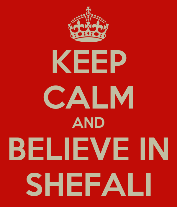 KEEP CALM AND BELIEVE IN SHEFALI