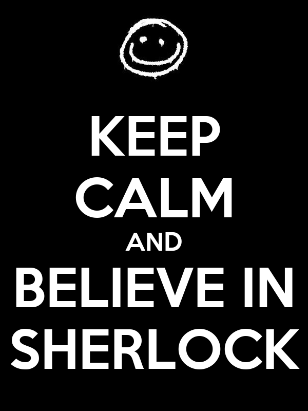 KEEP CALM AND BELIEVE IN SHERLOCK