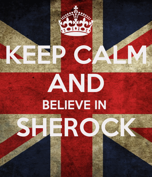 KEEP CALM AND BELIEVE IN  SHEROCK