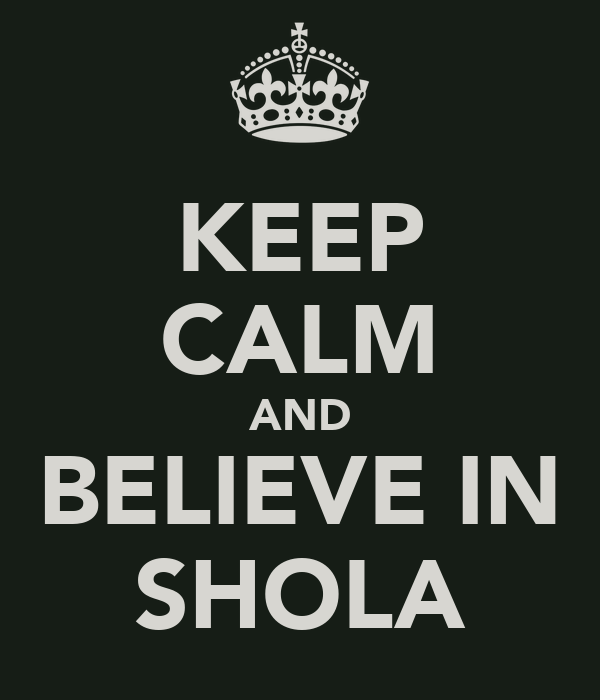 KEEP CALM AND BELIEVE IN SHOLA