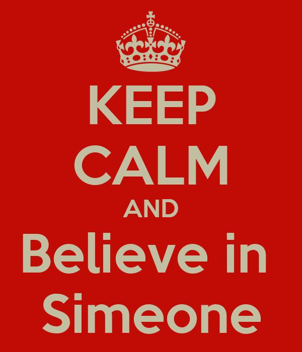 KEEP CALM AND Believe in  Simeone