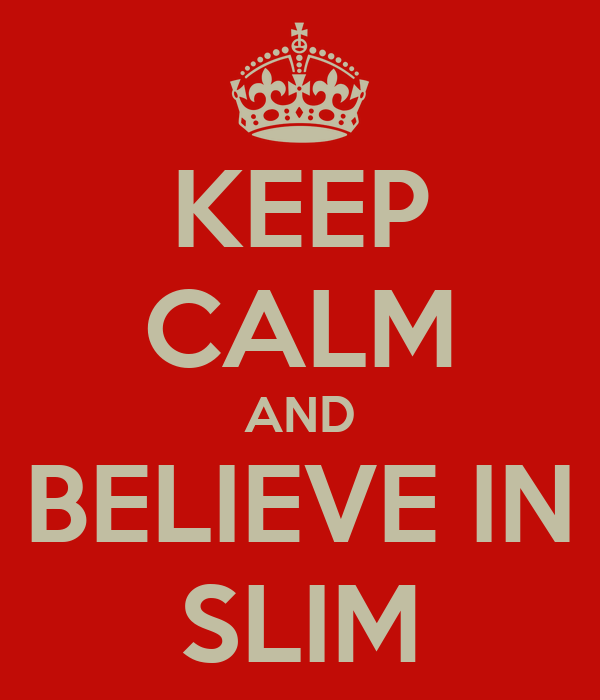 KEEP CALM AND BELIEVE IN SLIM