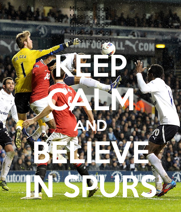 KEEP CALM AND BELIEVE IN SPURS