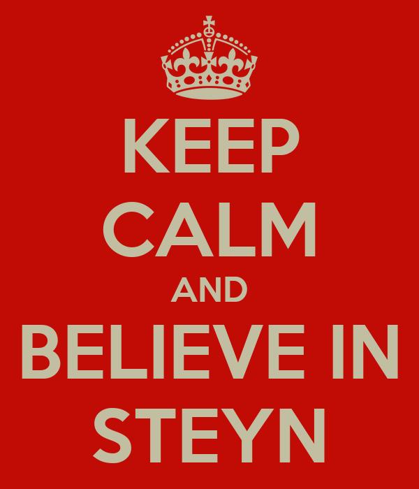 KEEP CALM AND BELIEVE IN STEYN