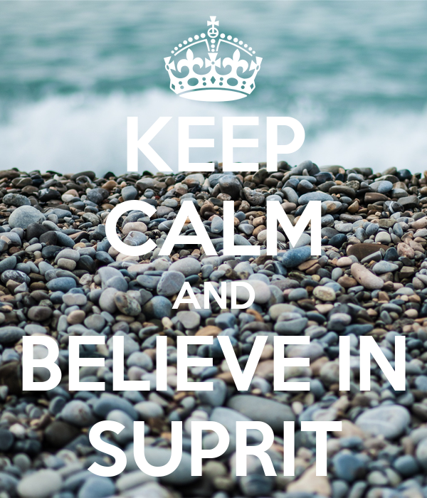 KEEP CALM AND BELIEVE IN SUPRIT