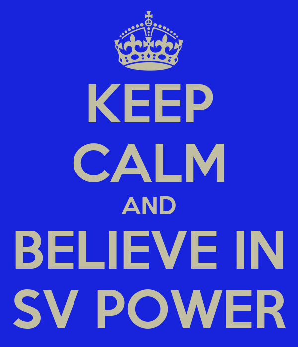 KEEP CALM AND BELIEVE IN SV POWER