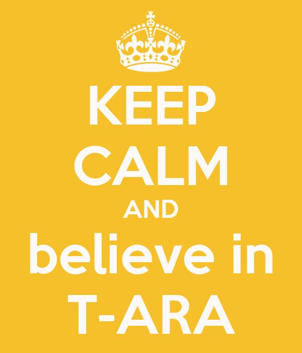 KEEP CALM AND believe in T-ARA
