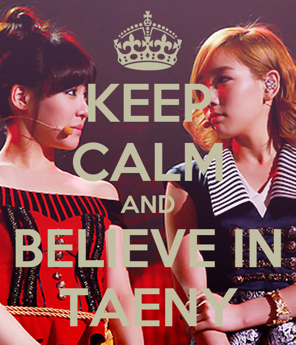 KEEP CALM AND BELIEVE IN TAENY