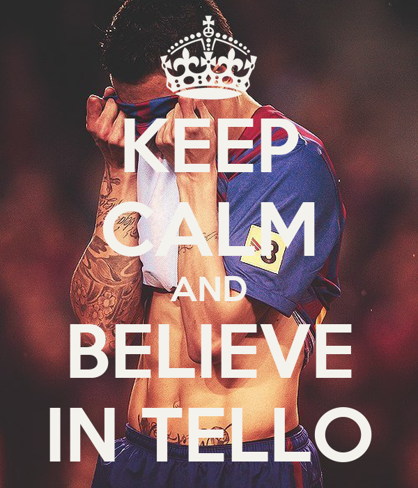KEEP CALM AND BELIEVE IN TELLO