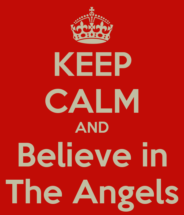 KEEP CALM AND Believe in The Angels