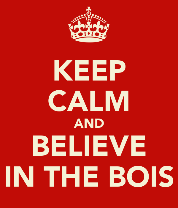 KEEP CALM AND BELIEVE IN THE BOIS