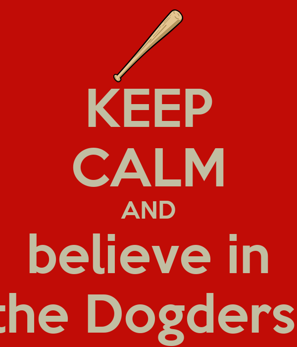 KEEP CALM AND believe in the Dogders