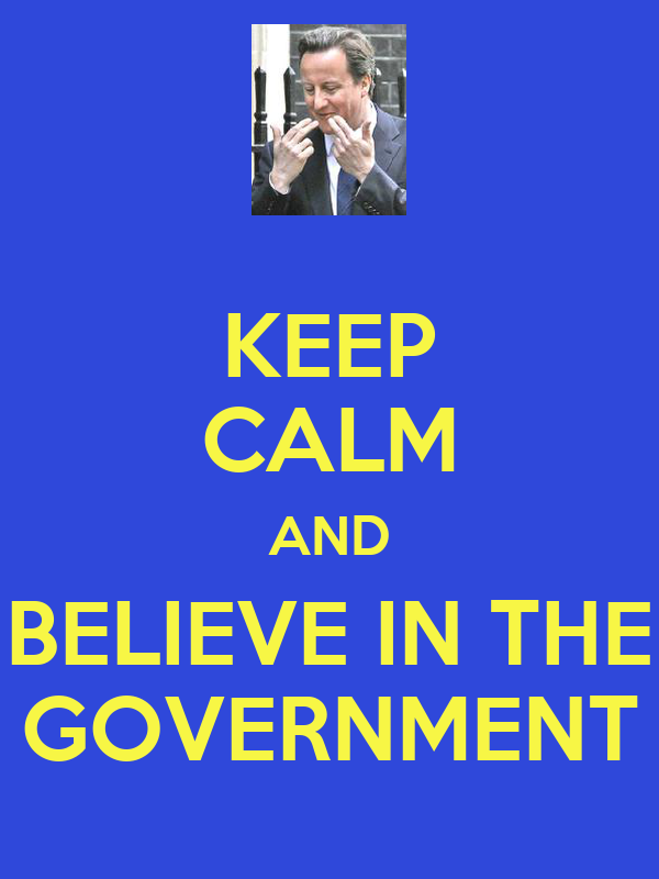 KEEP CALM AND BELIEVE IN THE GOVERNMENT