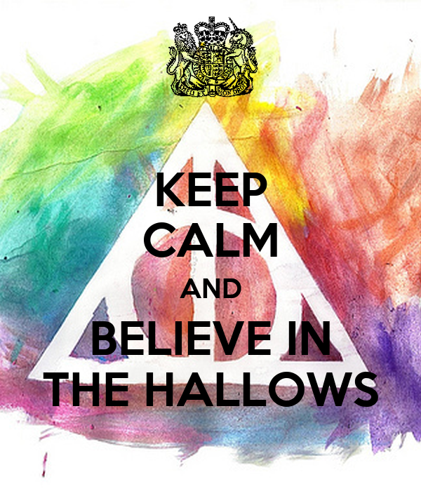 KEEP CALM AND BELIEVE IN THE HALLOWS