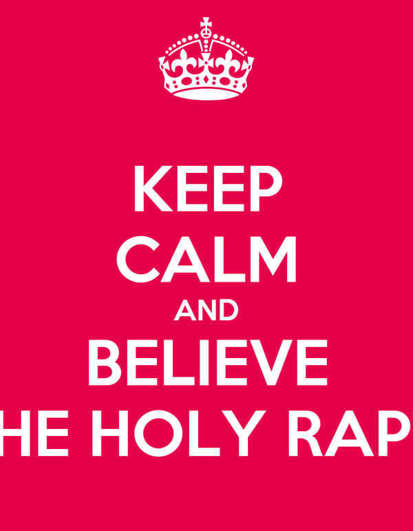 KEEP CALM AND BELIEVE IN THE HOLY RAPTOR