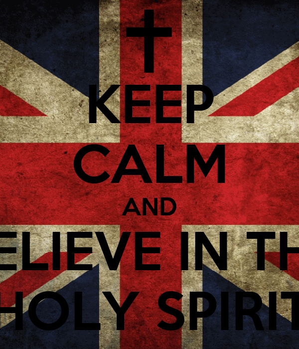 KEEP CALM AND BELIEVE IN THE HOLY SPIRIT