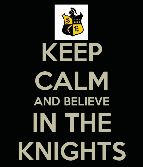 KEEP CALM AND BELIEVE IN THE KNIGHTS