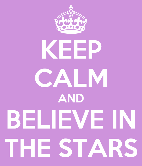 KEEP CALM AND BELIEVE IN THE STARS