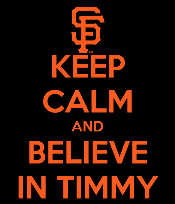 KEEP CALM AND BELIEVE IN TIMMY