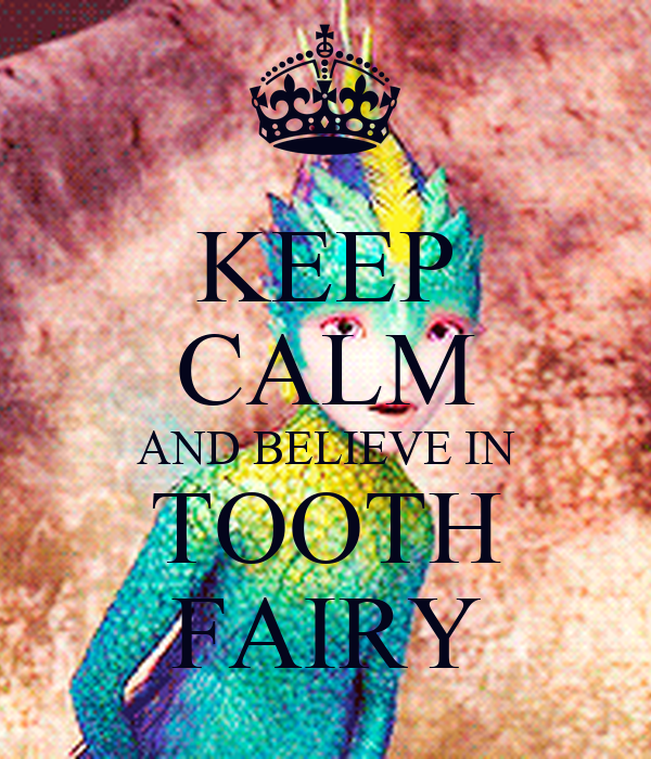 KEEP CALM AND BELIEVE IN TOOTH FAIRY