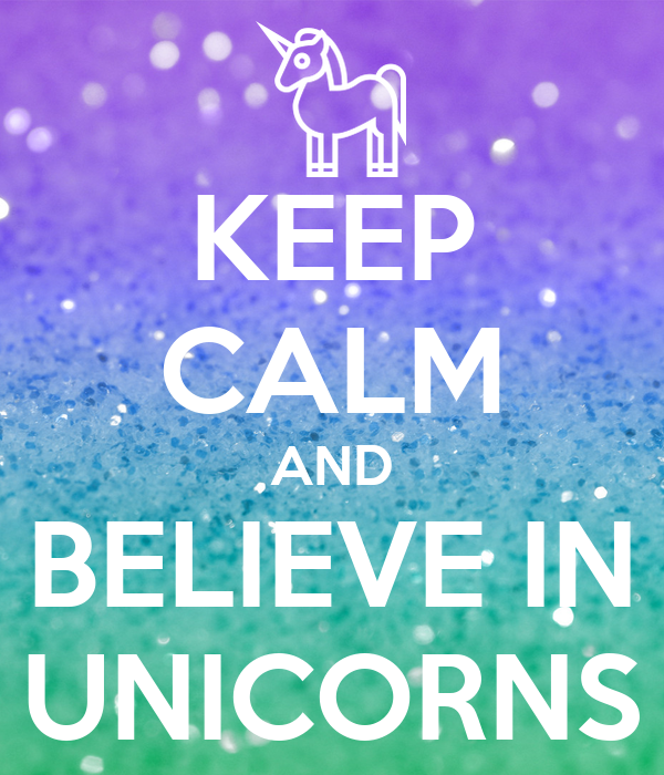 Believe In Unicorns: KEEP CALM AND BELIEVE IN UNICORNS Poster